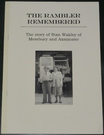 The Rambler Remembered - The Story of Stan Wakley of Membury and Axminster, by Roger Grimley